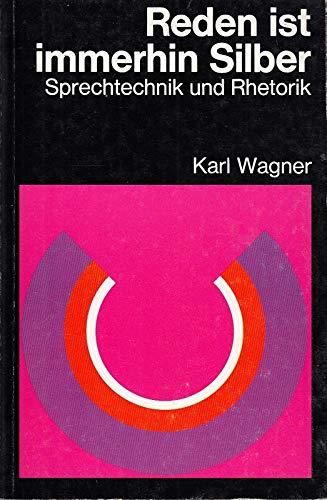 Reden ist immerhin Silber : Sprechtechnik u.: Wagner, Karl: