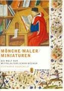 9783799501484: Mönche, Maler, Miniaturen: Die Welt der mittelalterlichen Bücher