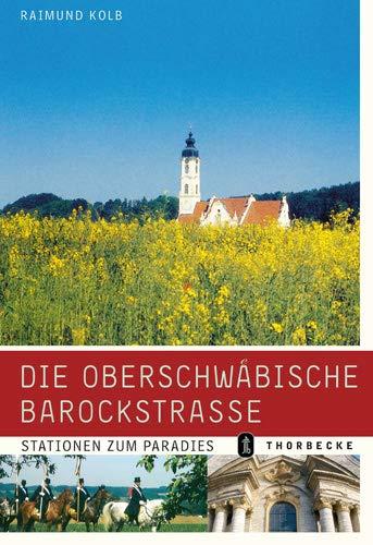 9783799501651: Die Oberschwabische Barockstrasse: Stationen Zum Paradies (German Edition)