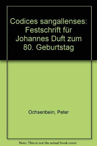 Codices Sangallenses : Festschrift für Johannes Duft: Ochsenbein, Peter [Hrsg.]: