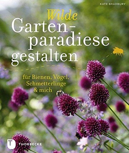 9783799505116: Wilde Gartenparadiese gestalten: F�r Bienen, V�gel, Schmetterlinge & mich