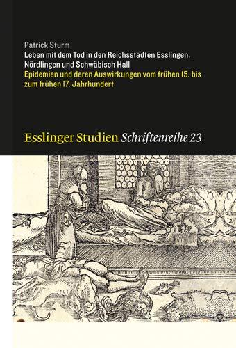 9783799505383: Leben mit dem Tod in den Reichsstädten Esslingen, Nördlingen und Schwäbisch Hall: Epidemien und deren Auswirkungen vom frühen 15. bis zum frühen 17. Jahrhundert