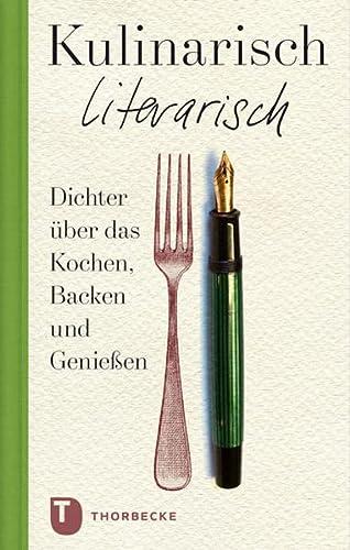 9783799505697: Kulinarisch literarisch: Dichter über das Kochen, Backen und Genießen