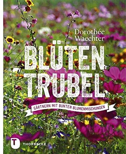 9783799506151: Bl�tentrubel: G�rtnern mit bunten Blumenmischungen