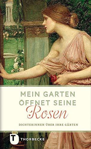 Mein Garten öffnet seine Rosen - Dichterinnen über ihre Gärten - Kein Autor oder Urheber