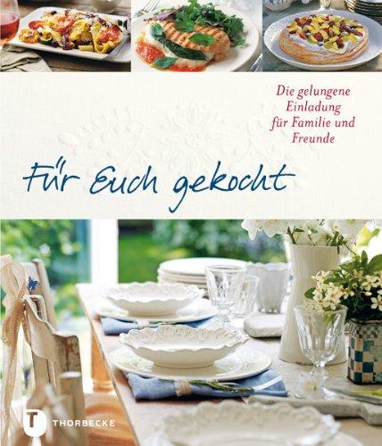 9783799507257: Für Euch gekocht - Die gelungene Einladung für Familie und Freunde