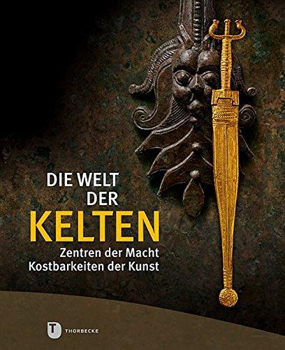 9783799507523: Die Welt der Kelten: Zentren der Macht - Kostbarkeiten der Kunst