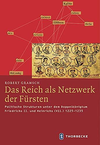 9783799507905: Das Reich als Netzwerk der F�rsten: Politische Strukturen unter dem Doppelk�nigtum Friedrichs II. und Heinrichs (VII.) 1225-1235