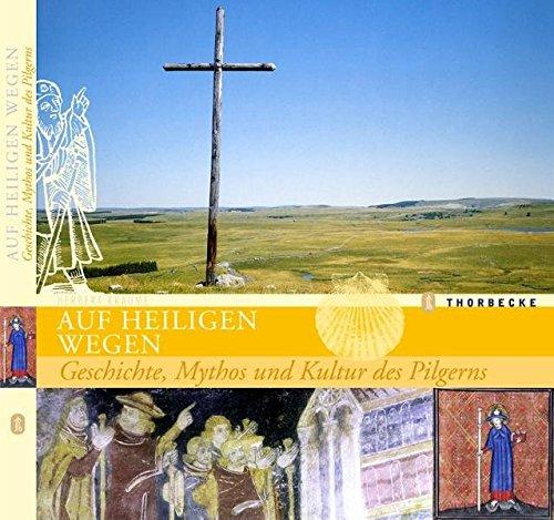9783799508025: Auf heiligen Wegen: Geschichte, Mythos und Kultur des Pilgerns