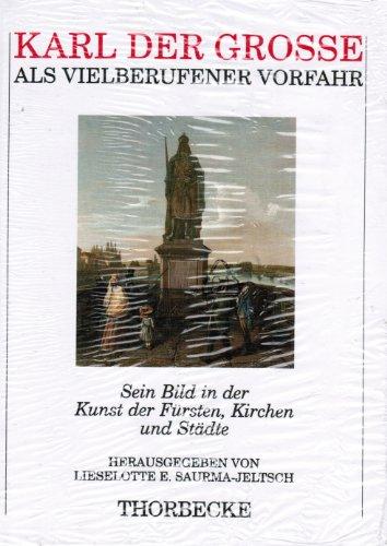 9783799512053: Karl der Grosse als vielberufener Vorfahr: Sein Bild in der Kunst der Fürsten, Kirchen und Städte (Schriften des Historischen Museums)