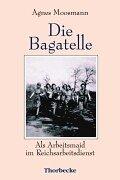 9783799516723: Die Bagatelle. Als Arbeitsmaid im Reichsarbeitsdienst.