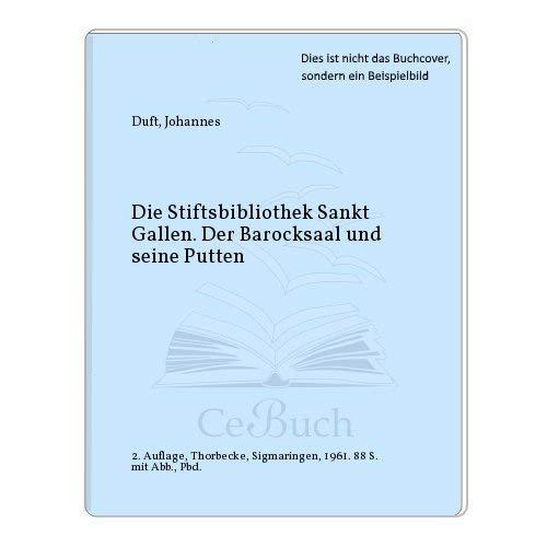 Die Stiftsbibliothek Sankt Gallen. Der Barocksaal u. seine Putten.: Duft, Johannes.