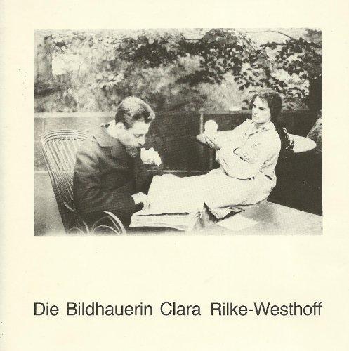 Die Bildhauerin Clara Rilke-Westhoff : 1878 -1954 ; [zu d. Ausstellung