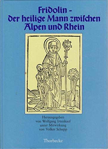 Fridolin - der heilige Mann zwischen Alpen und Rhein. Ein deutsches Fridolinsleben, gedruckt in ...