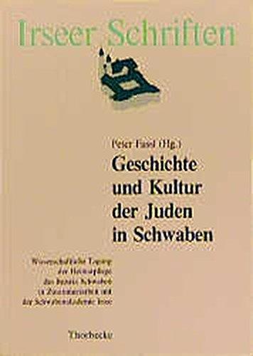 9783799541725: Geschichte und Kultur der Juden in Schwaben: Wissenschaftliche Tagung der Heimatpflege des Bezirks Schwaben in Zusammenarbeit mit der Schwabenakademie ... Oktober 1989 in Irsee (Irseer Schriften)