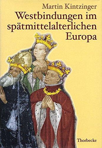 Westbindungen im spätmittelalterlichen Europa: Martin Kintzinger