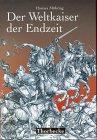 9783799542548: Der Weltkaiser der Endzeit: Entstehung, Wandel und Wirkung einer tausendjährigen Weissagung