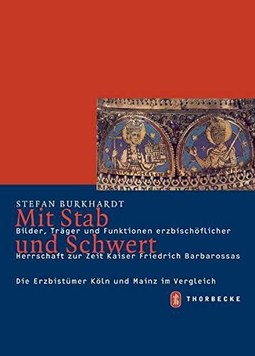 9783799542739: Mit Stab Und Schwert: Bilder, Trager Und Funktionen Erzbischoflicher Herrschaft Zur Zeit Kaiser Friedrich Barbarossas (Mittelalter-Forschungen) (German Edition)