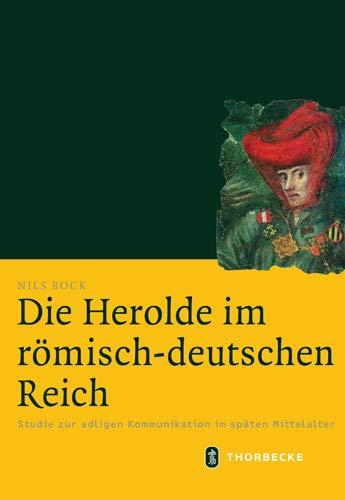 9783799543682: Die Herolde im römisch-deutschen Reich: Studie zur adligen Kommunikation im späten Mittelalter (Mittelalter-forschungen)