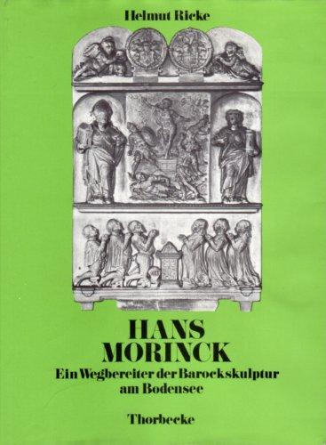 Hans Morinck;: Ein Wegbereiter der Barockskulptur am Bedensee (Bodensee-Bibliothek): Helmut Ricke