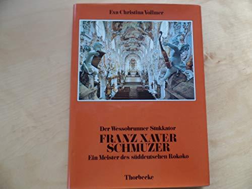 9783799550246: Der Wessobrunner Stukkator Franz Xaver Schmuzer: Ein Meister des s�ddeutschen Rokoko (Bodensee-Bibliothek)