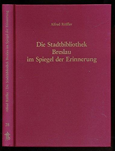 Die Stadtbibliothek Breslau im Spiegel der Erinnerung. Geschichte - Bestände - Forschungsst&...