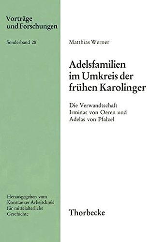 Adelsfamilien Im Umkreis Der Fruhen Karolinger Die Verwandtschaft Irminas Von Oeren Und Adelas Von ...