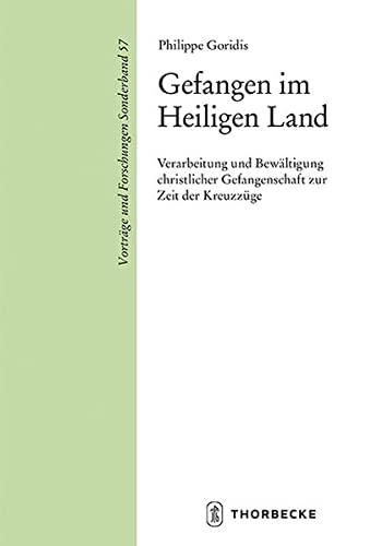 9783799567671: Gefangen im Heiligen Land: Verarbeitung und Bewältigung christlicher Gefangenschaft zur Zeit der Kreuzz|ge (Vortrage Und Forschungen - Sonderbande) (German Edition)