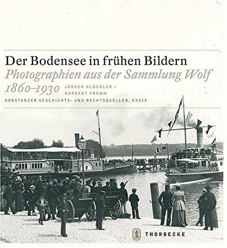 9783799568395: Der Bodensee in frühen Bildern: Photographien aus der Sammlung Wolf 1860-1930