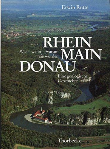 9783799570459: Rhein - Main - Donau. Wie - wann - warum sie wurden. Eine geologische Geschichte