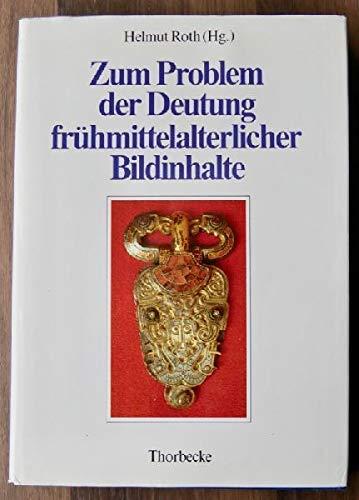 9783799570497: Zum Problem der Deutung frühmittelalterlicher Bildinhalte. Akten des 1. Internationalen Kolloquiums in Marburg a.d. Lahn, 15. bis 19. Februar 1983