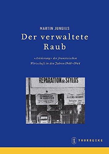 9783799572927: Beihefte der Francia 67. Der verwaltete Raub. Die �Arisierung� der Wirtschaft in Frankreich 1940-1944
