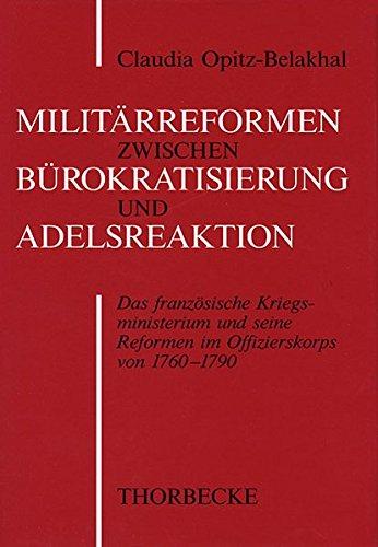 9783799573344: Militarreform Zwischen Burokratisierung Und Adelsreaktion: Transformationen Des Franzosischen Offizierskorps Von 1760-1790 (Beihefte der Francia)