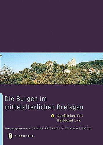 9783799573658: Die Burgen Im Mittelalterlichen Breisgau: I. Nordlicher Teil. Halbband L-Z (Archaologie Und Geschichte) (German Edition)