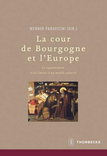 9783799574648: La Cour de Bourgogne Et L'Europe: Le Rayonnement Et Les Limites D'Un Modele Culturel (Beihefte Der Francia)