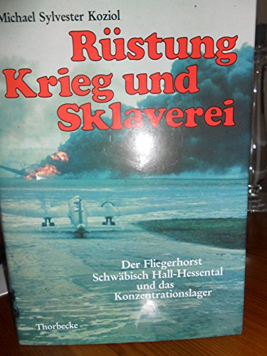 Rüstung, Krieg und Sklaverei. Der Fliegerhorst Schwäbisch-Hall-Hessental und das ...