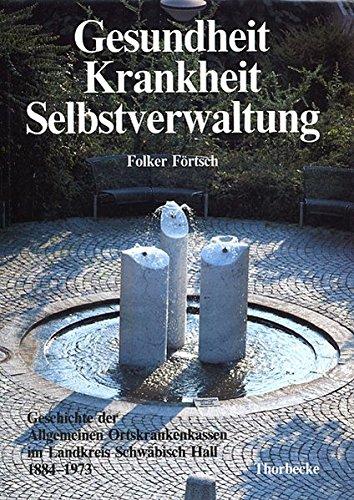 9783799576444: Gesundheit, Krankheit, Selbstverwaltung: Geschichte Der Allgemeinen Ortskrankenkassen Im Landkreis Schwabisch Hall 1884-1973 (Forschungen Aus Wurttembergisch Franken) (German Edition)