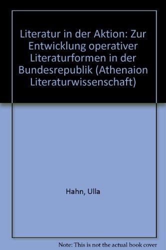 9783799706896: Literatur in der Aktion: Zur Entwicklung operativer Literaturformen in der Bundesrepublik (Athenaion Literaturwissenschaft)