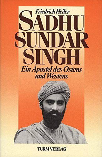Sadhu Sundar Singh.: Ein Apostel des Ostens: Heiler, Friedrich