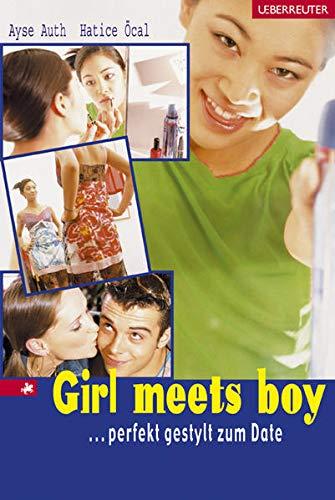 9783800015795: Girl meets Boy. ... perfekt gestylt zum Date. ( Ab 12 J.).