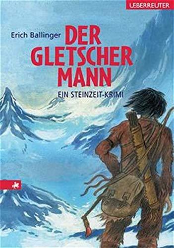 Der Gletschermann: Ein Krimi aus der Steinzeit: Erich Ballinger