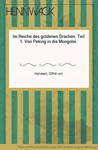 Im Reiche des goldenen Drachen. Von Peking: Von Hanstein, Otfrid: