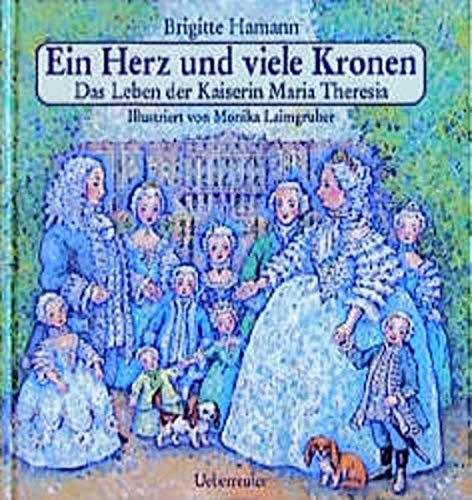 9783800025404: Ein Herz und viele Kronen. Das Leben der Kaiserin Maria Theresia. ( Ab 10 J.).