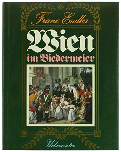 Wien im Biedermeier ; Das k.u.k. Wien: Endler, Franz; Weigel,