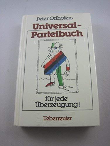 Universalparteibuch für jede Überzeugung!: Orthofer Peter