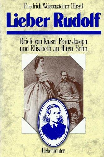 9783800033744: lieber_rudolf-briefe_von_kaiser_franz_joseph_und_elisabeth_an_ihren_sohn