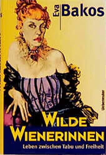9783800037445: Wilde Wienerinnen: Leben zwischen Tabu und Freiheit