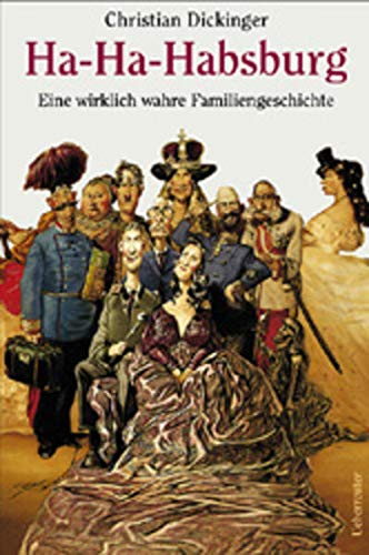 Ha-Ha-Habsburger. Eine wirklich wahre Familiengeschichte.: Dickinger, Christian.