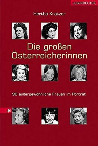Die großen Österreicherinnen. 90 außergewöhnliche Frauen im Porträt.: ...