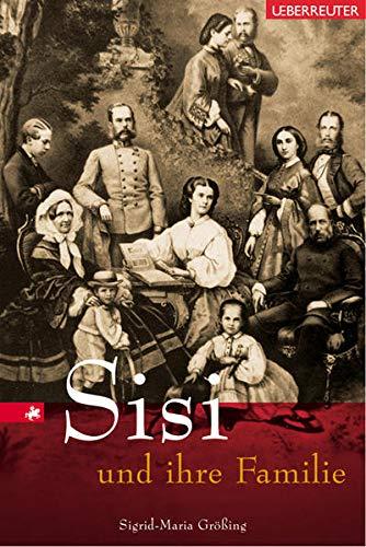 Sisi und ihre Familie - Größing, Sigrid-Maria